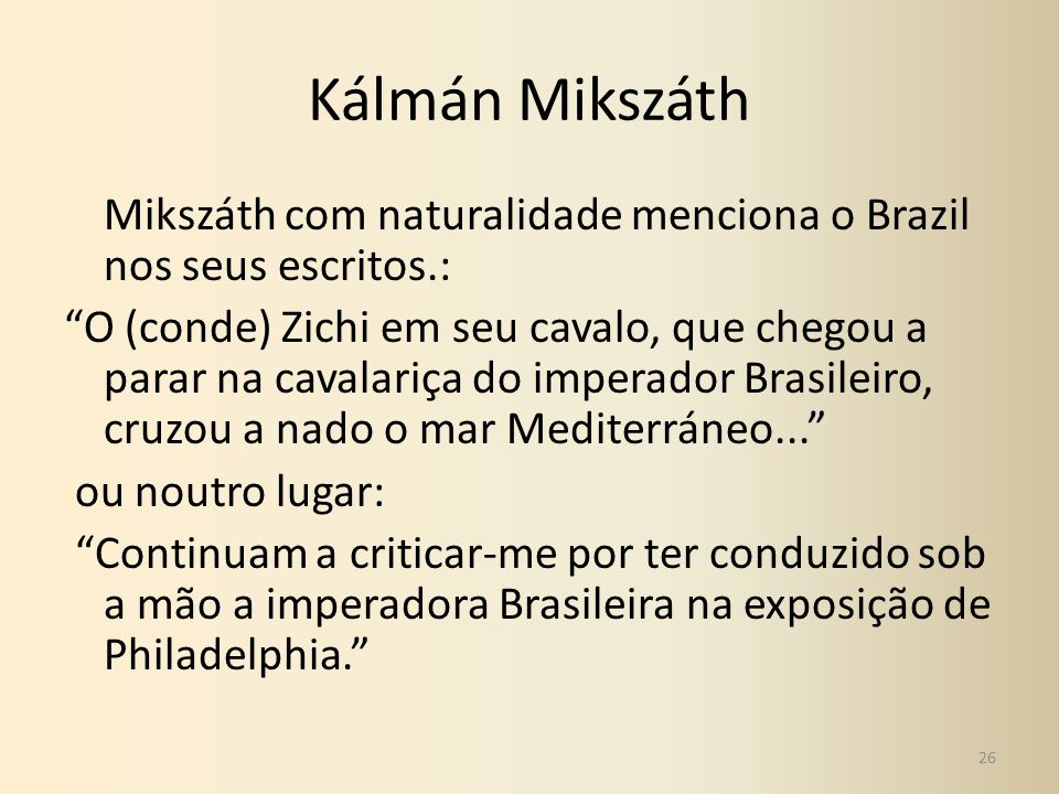Kálmán Mikszáth Mikszáth com naturalidade menciona o Brazil nos seus escritos.: