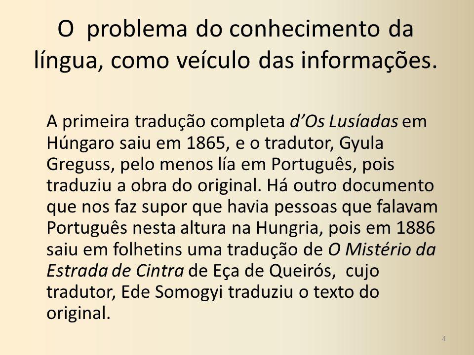 O problema do conhecimento da língua, como veículo das informações.
