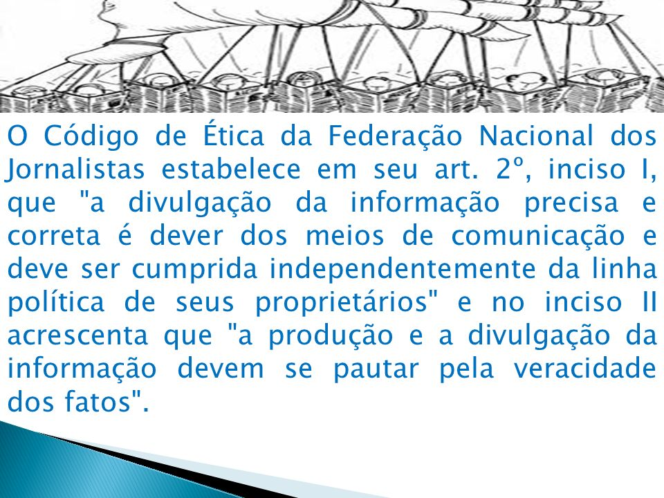 O Código de Ética da Federação Nacional dos Jornalistas estabelece em seu art.
