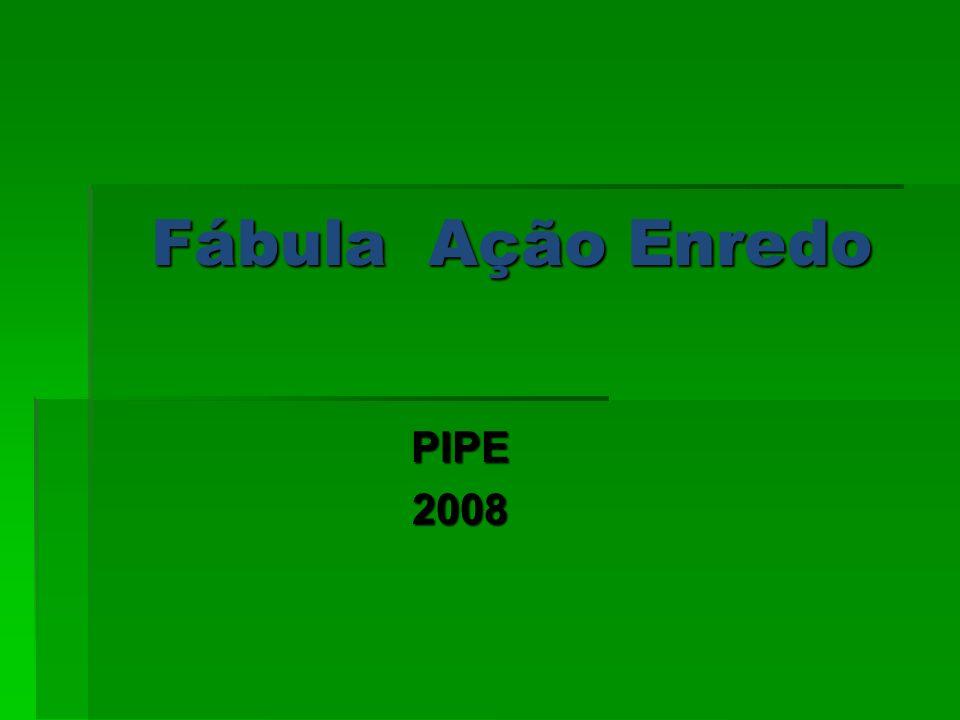 20/02/2008 Fábula Ação Enredo PIPE 2008 1