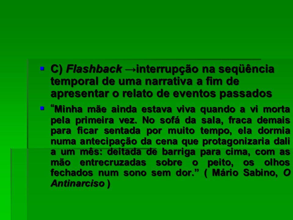 20/02/2008 C) Flashback →interrupção na seqüência temporal de uma narrativa a fim de apresentar o relato de eventos passados.