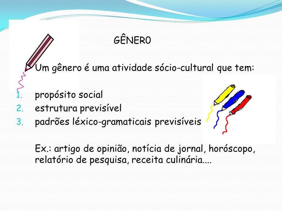 GÊNER0 Um gênero é uma atividade sócio-cultural que tem: propósito social. estrutura previsível. padrões léxico-gramaticais previsíveis.