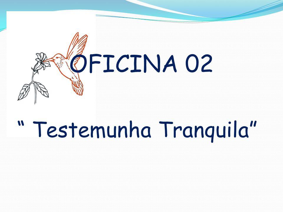 OFICINA 02 Testemunha Tranquila
