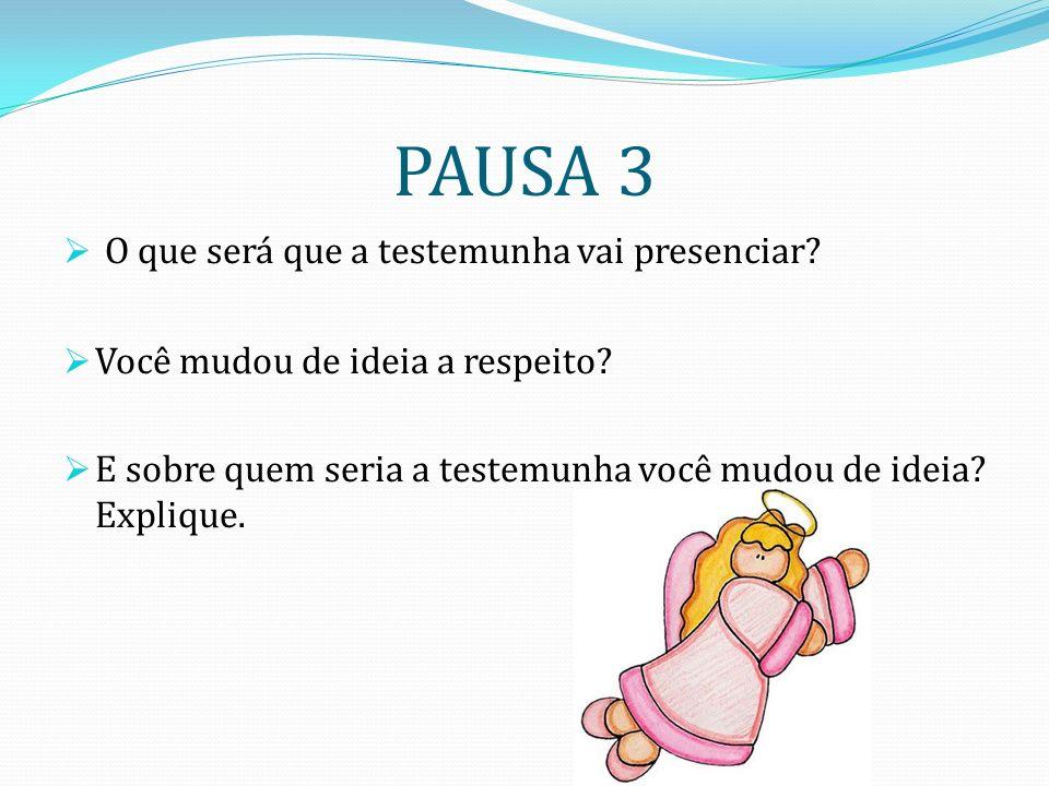 PAUSA 3 O que será que a testemunha vai presenciar