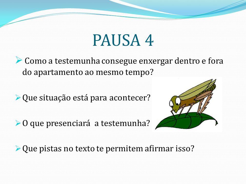 PAUSA 4 Como a testemunha consegue enxergar dentro e fora do apartamento ao mesmo tempo Que situação está para acontecer