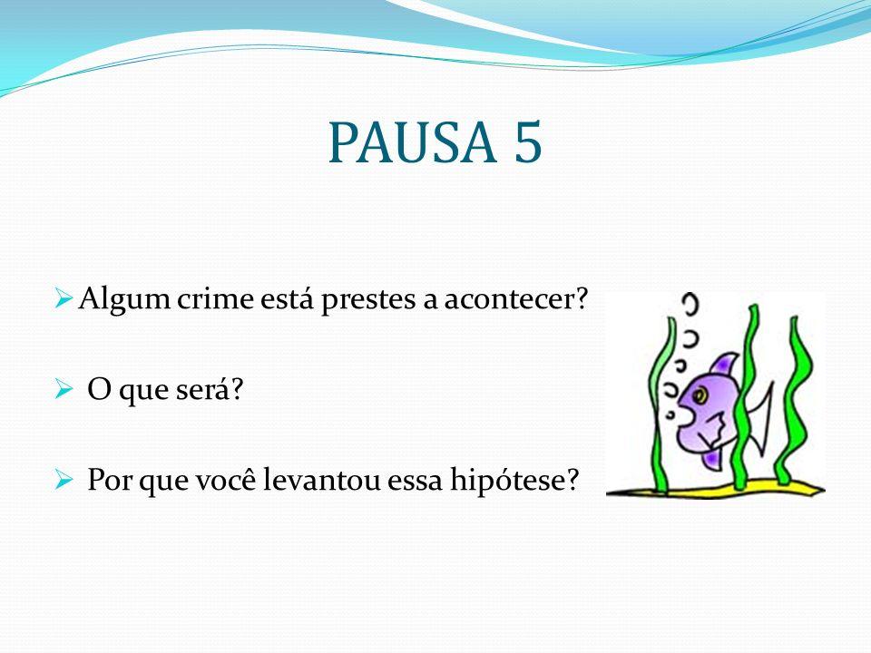 PAUSA 5 Algum crime está prestes a acontecer O que será