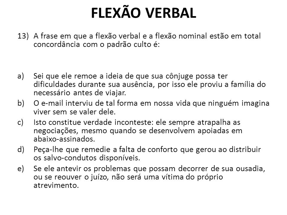 FLEXÃO VERBAL A frase em que a flexão verbal e a flexão nominal estão em total concordância com o padrão culto é: