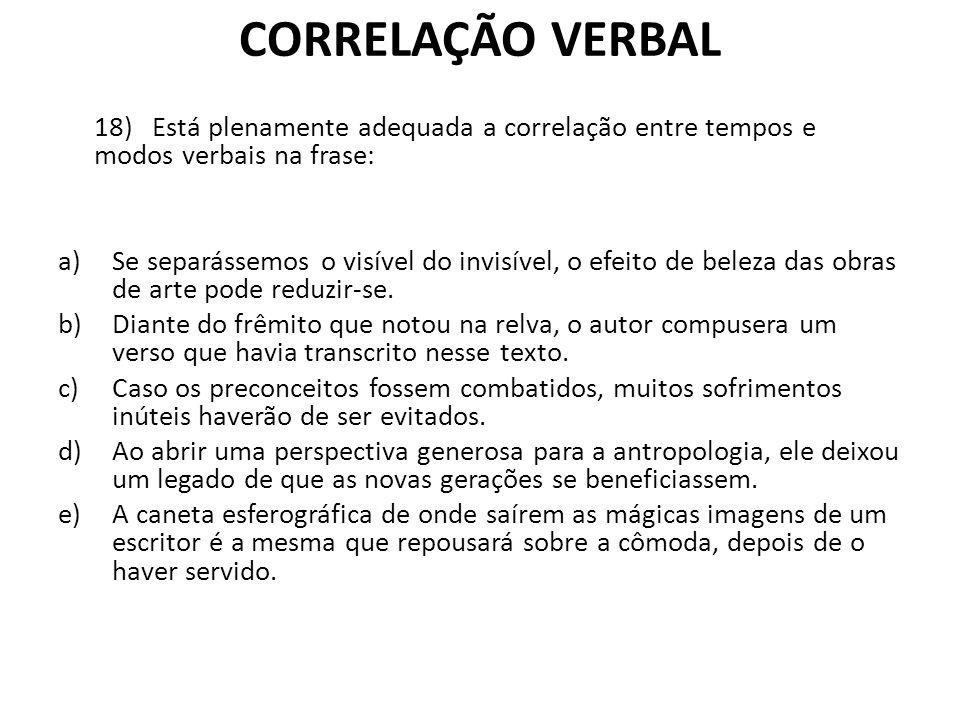 CORRELAÇÃO VERBAL 18) Está plenamente adequada a correlação entre tempos e modos verbais na frase: