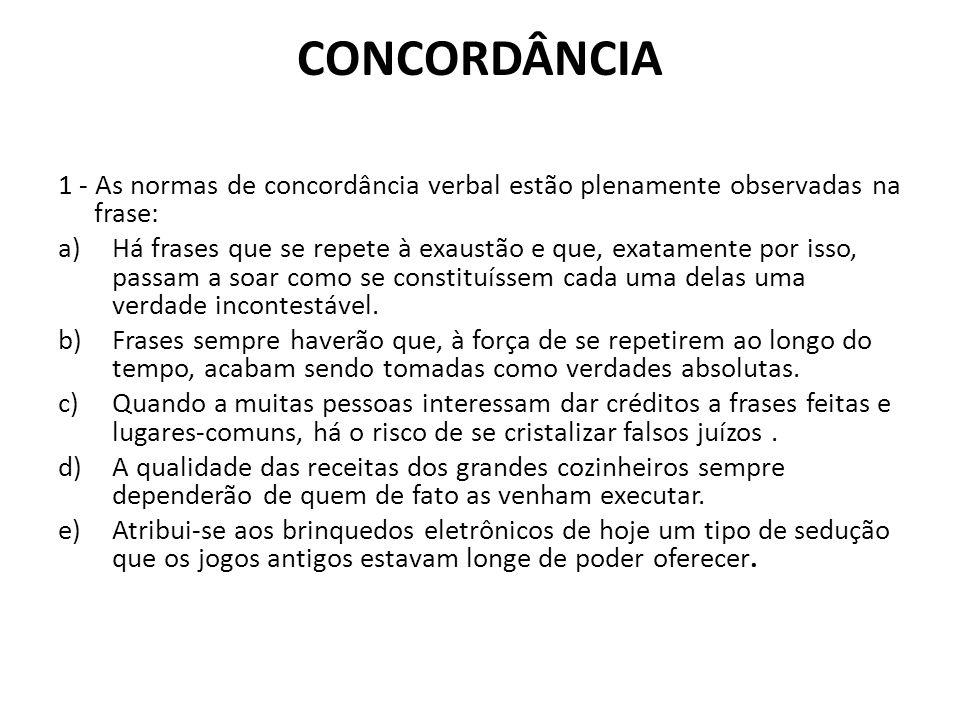 CONCORDÂNCIA 1 - As normas de concordância verbal estão plenamente observadas na frase: