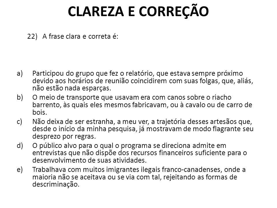 CLAREZA E CORREÇÃO 22) A frase clara e correta é: