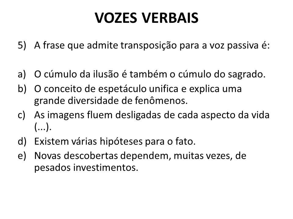 VOZES VERBAIS A frase que admite transposição para a voz passiva é: