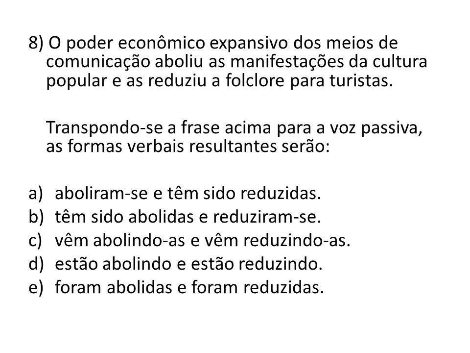 8) O poder econômico expansivo dos meios de comunicação aboliu as manifestações da cultura popular e as reduziu a folclore para turistas.