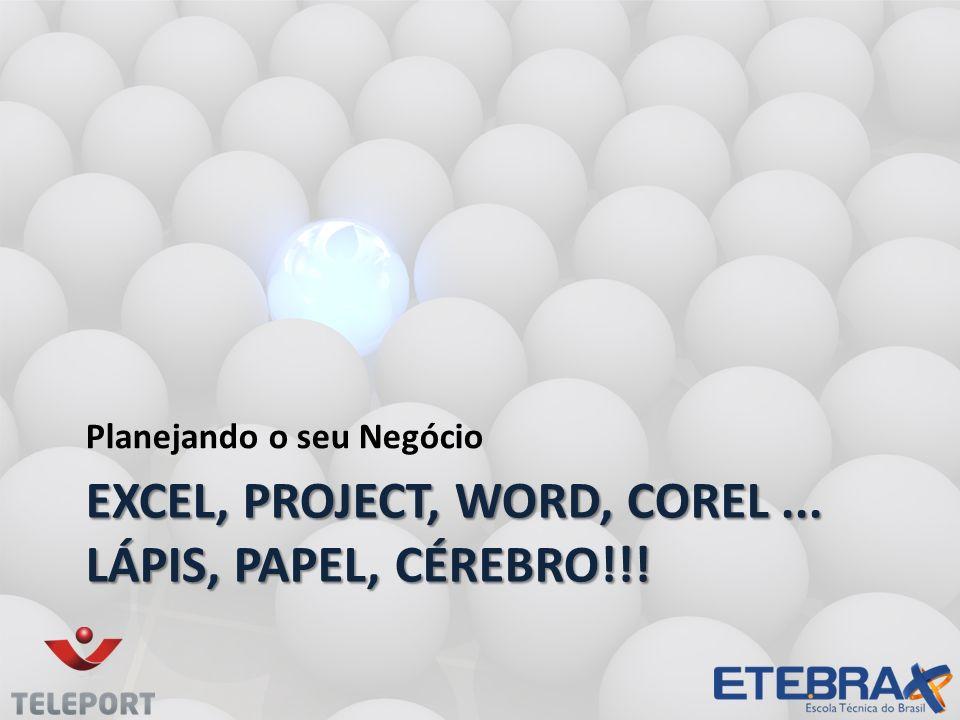 Excel, Project, Word, Corel ... Lápis, Papel, Cérebro!!!