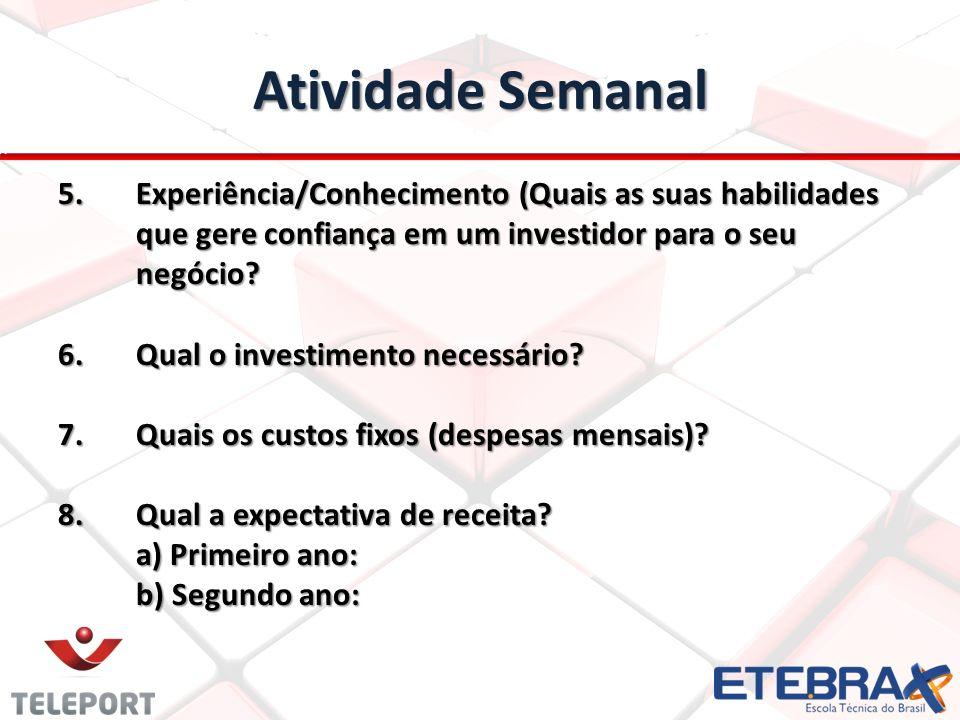 Atividade Semanal Experiência/Conhecimento (Quais as suas habilidades que gere confiança em um investidor para o seu negócio