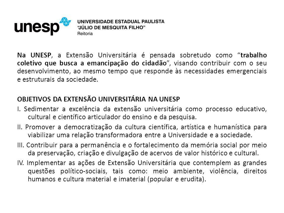 Na UNESP, a Extensão Universitária é pensada sobretudo como trabalho coletivo que busca a emancipação do cidadão , visando contribuir com o seu desenvolvimento, ao mesmo tempo que responde às necessidades emergenciais e estruturais da sociedade.