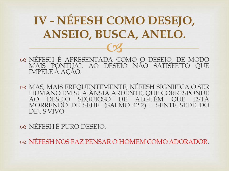 IV - NÉFESH COMO DESEJO, ANSEIO, BUSCA, ANELO.