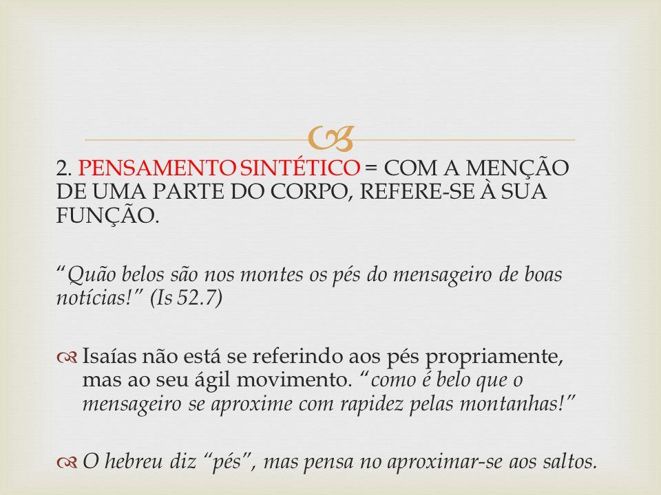 2. PENSAMENTO SINTÉTICO = COM A MENÇÃO DE UMA PARTE DO CORPO, REFERE-SE À SUA FUNÇÃO.