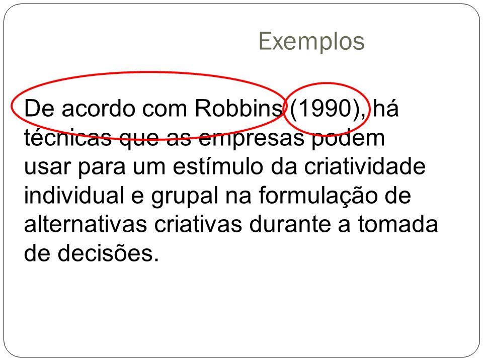 Exemplos De acordo com Robbins (1990), há técnicas que as empresas podem. usar para um estímulo da criatividade individual e grupal na formulação de.