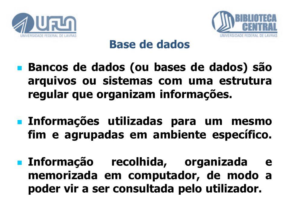 Base de dados Bancos de dados (ou bases de dados) são arquivos ou sistemas com uma estrutura regular que organizam informações.