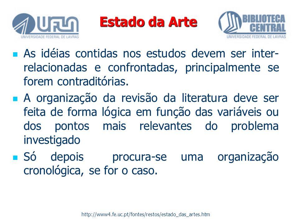 Estado da Arte As idéias contidas nos estudos devem ser inter-relacionadas e confrontadas, principalmente se forem contraditórias.
