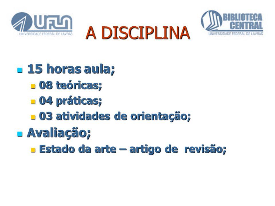 A DISCIPLINA 15 horas aula; Avaliação; 08 teóricas; 04 práticas;