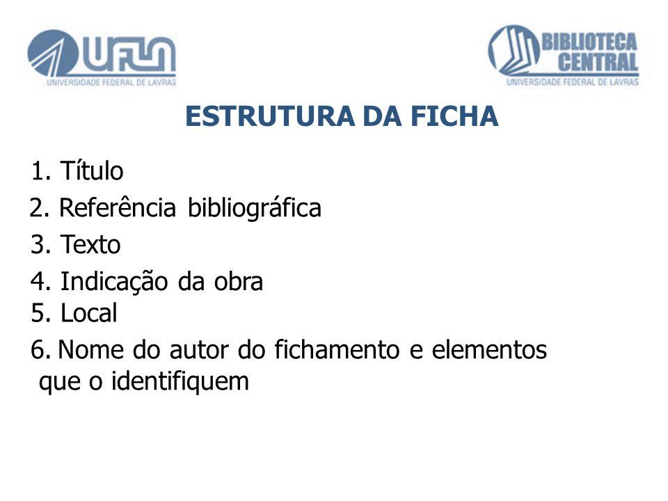 ESTRUTURA DA FICHA 1. Título 2. Referência bibliográfica 3. Texto