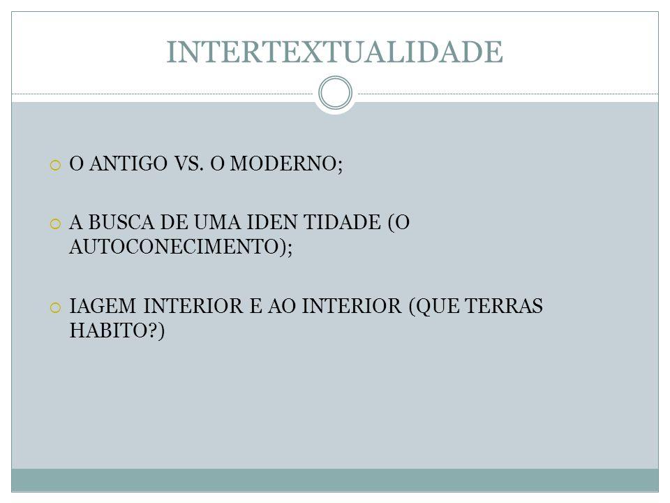 INTERTEXTUALIDADE O ANTIGO VS. O MODERNO;