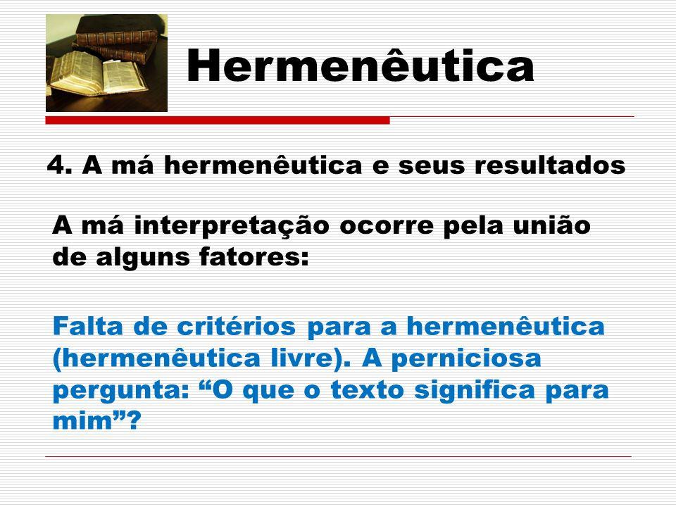 Hermenêutica 4. A má hermenêutica e seus resultados