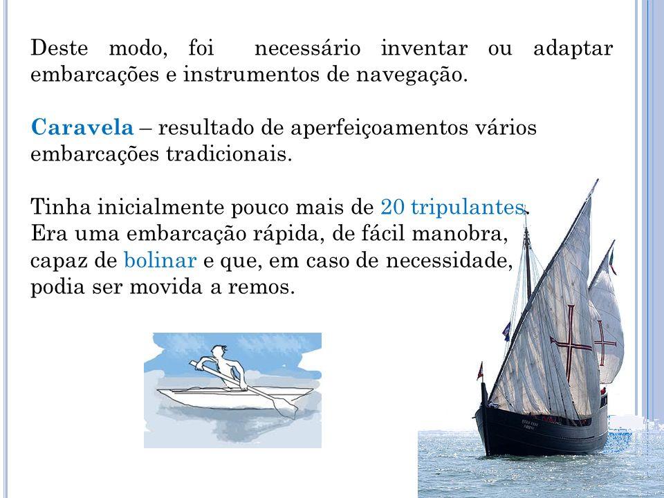 Deste modo, foi necessário inventar ou adaptar embarcações e instrumentos de navegação.