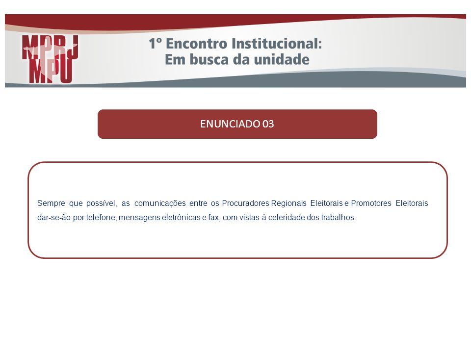 ENUNCIADO 03 Sempre que possível, as comunicações entre os Procuradores Regionais Eleitorais e Promotores Eleitorais.