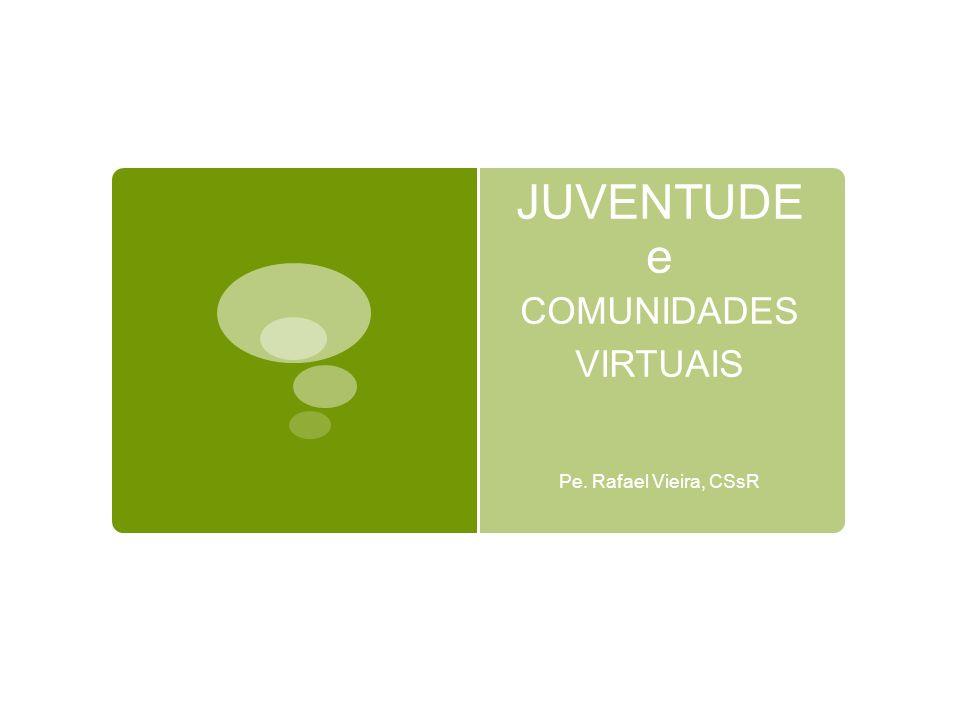 JUVENTUDE e COMUNIDADES VIRTUAIS