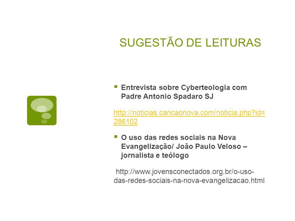 SUGESTÃO DE LEITURAS Entrevista sobre Cyberteologia com Padre Antonio Spadaro SJ. http://noticias.cancaonova.com/noticia.php id= 286102.