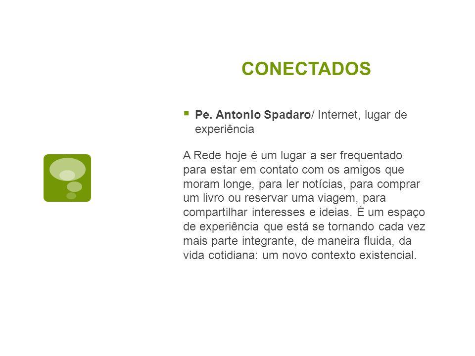 CONECTADOS Pe. Antonio Spadaro/ Internet, lugar de experiência