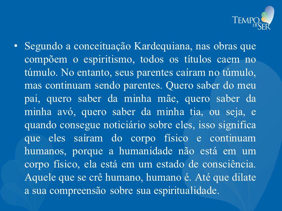 Segundo a conceituação Kardequiana, nas obras que compõem o espiritismo, todos os títulos caem no túmulo.
