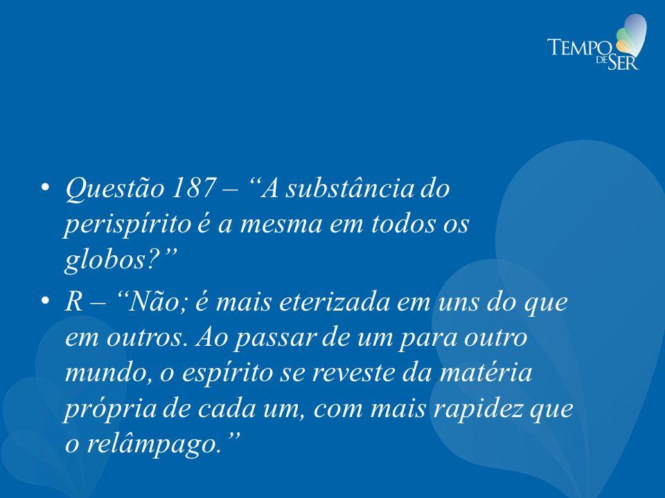 Questão 187 – A substância do perispírito é a mesma em todos os globos