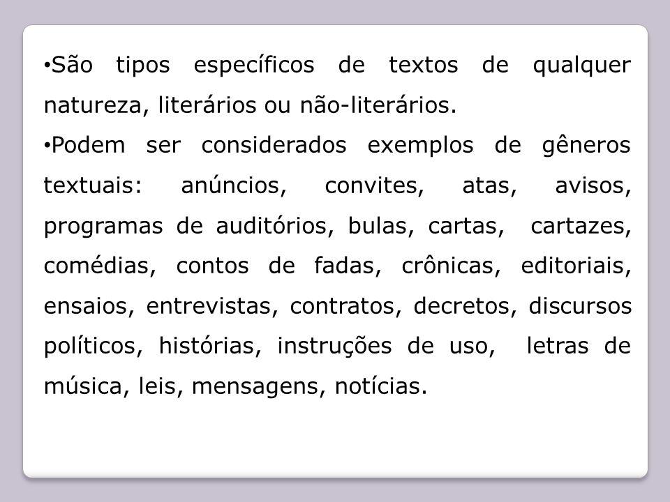 São tipos específicos de textos de qualquer natureza, literários ou não-literários.