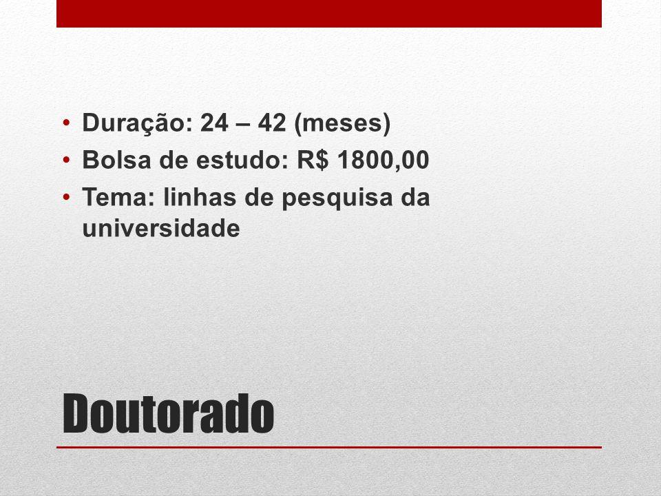 Doutorado Duração: 24 – 42 (meses) Bolsa de estudo: R$ 1800,00