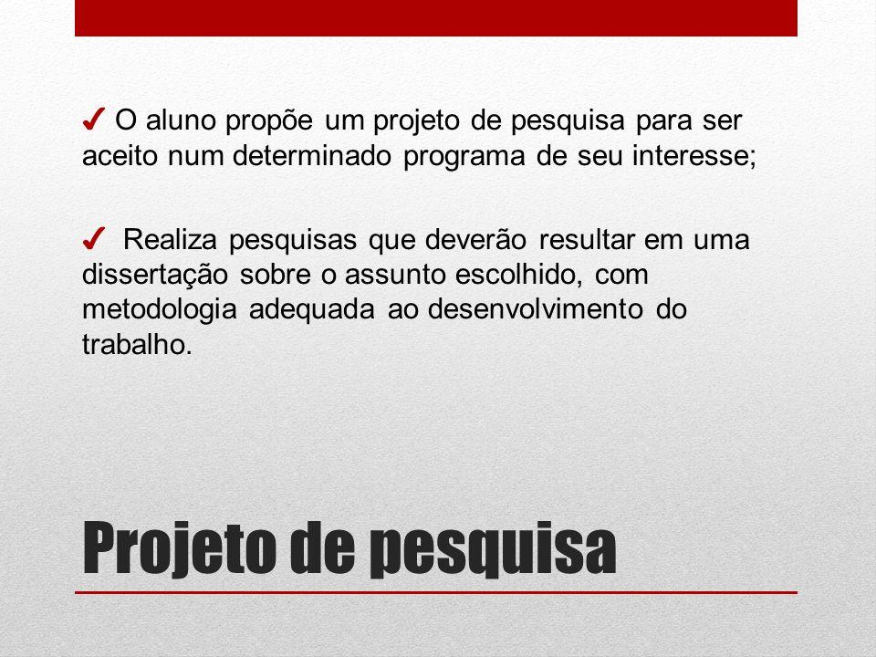 O aluno propõe um projeto de pesquisa para ser aceito num determinado programa de seu interesse;