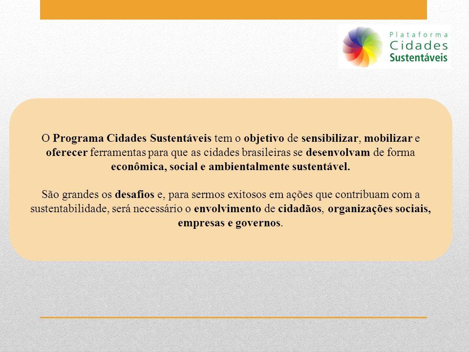 O Programa Cidades Sustentáveis tem o objetivo de sensibilizar, mobilizar e oferecer ferramentas para que as cidades brasileiras se desenvolvam de forma econômica, social e ambientalmente sustentável.