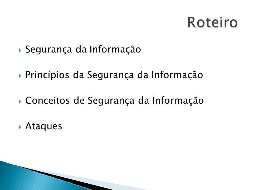Roteiro Segurança da Informação Princípios da Segurança da Informação