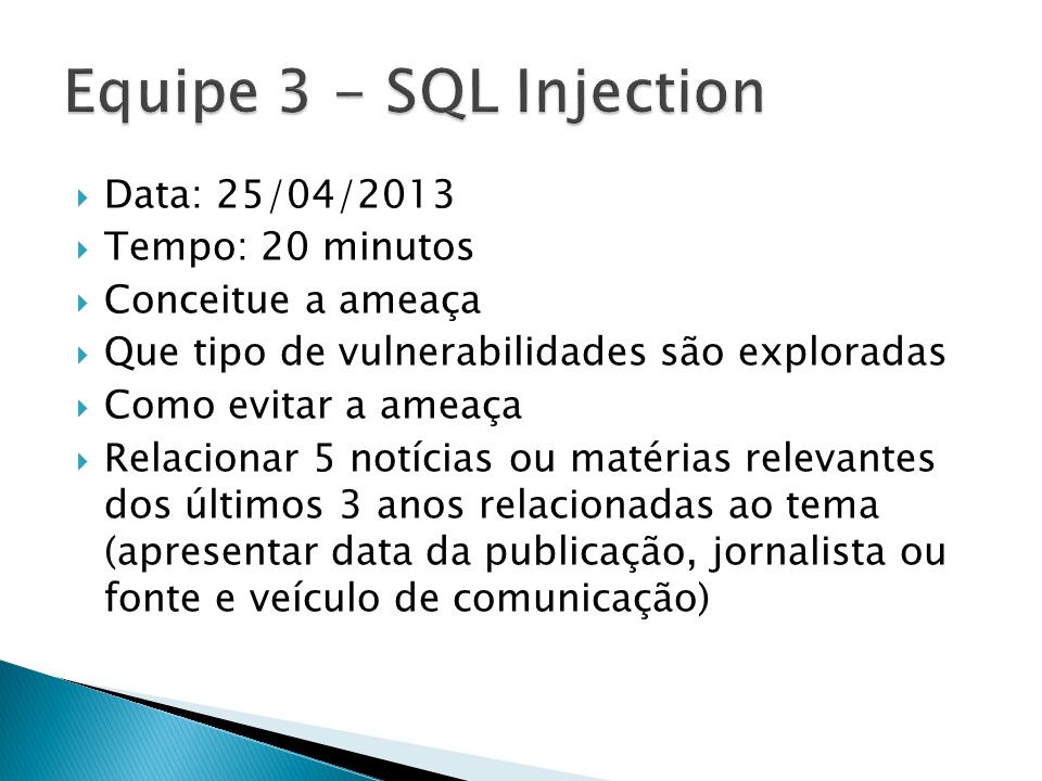 Equipe 3 - SQL Injection Data: 25/04/2013 Tempo: 20 minutos