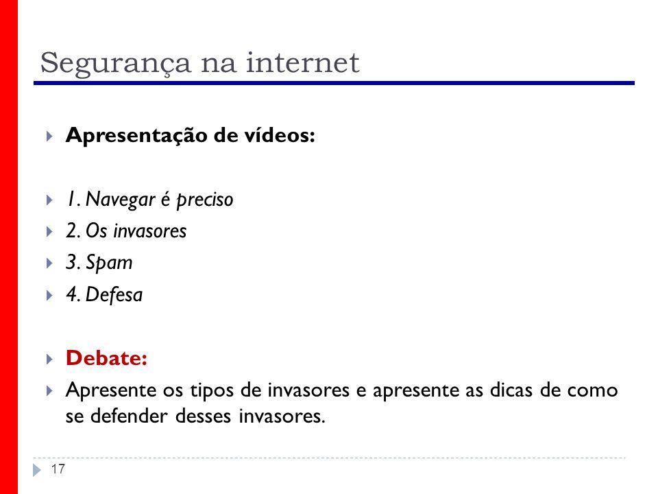 Segurança na internet Apresentação de vídeos: 1. Navegar é preciso