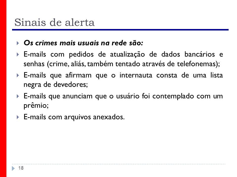 Sinais de alerta Os crimes mais usuais na rede são: