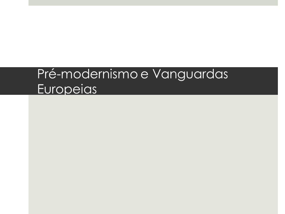 Pré-modernismo e Vanguardas Europeias