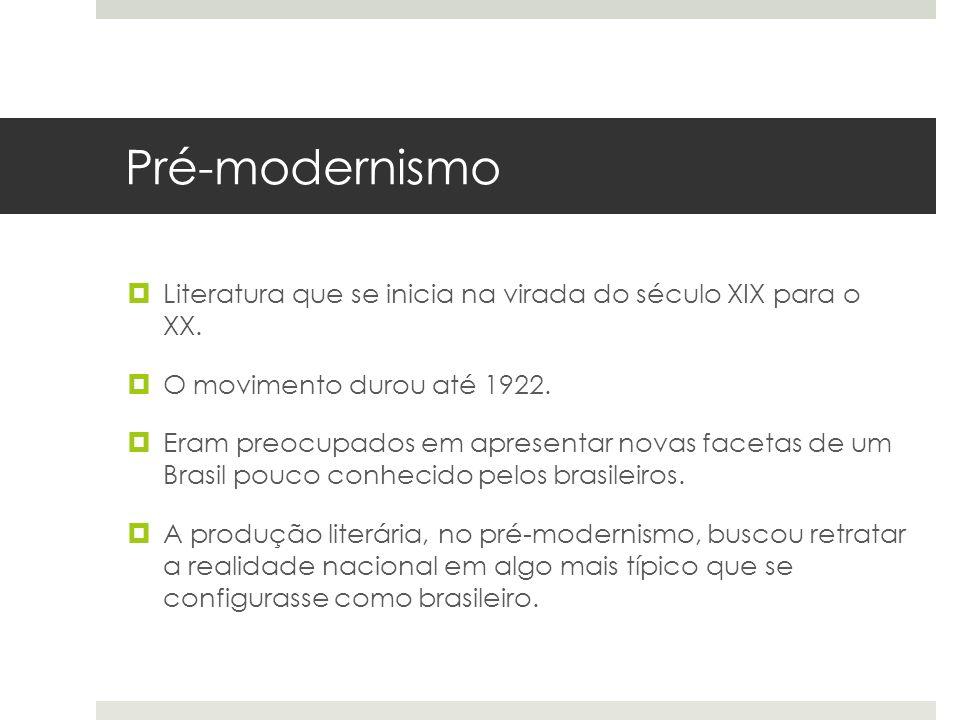 Pré-modernismo Literatura que se inicia na virada do século XIX para o XX. O movimento durou até 1922.