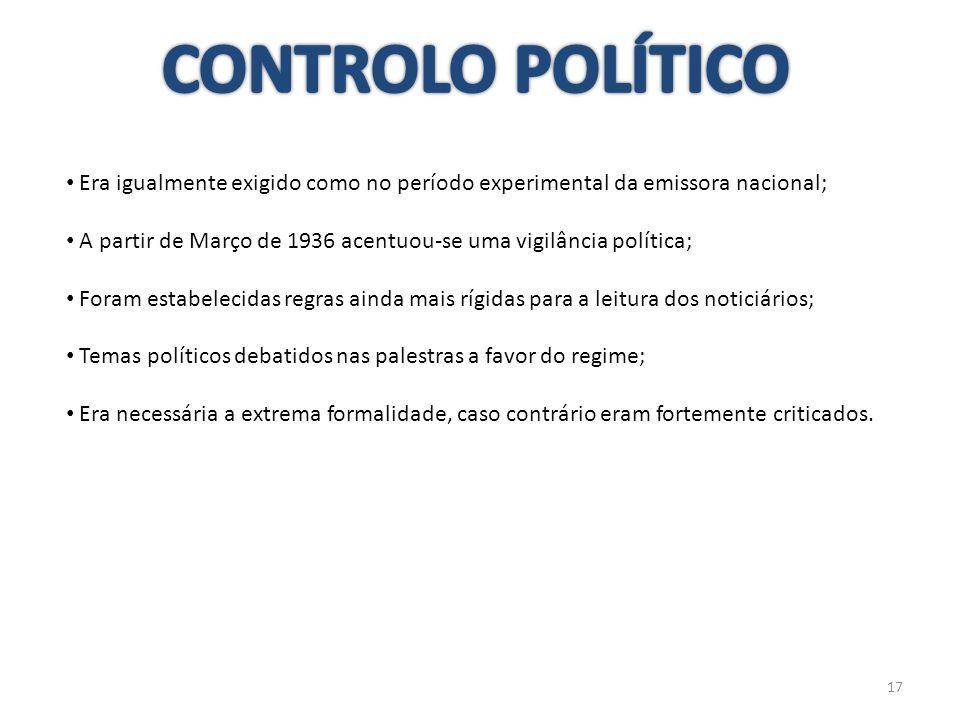 CONTROLO POLÍTICO Era igualmente exigido como no período experimental da emissora nacional;