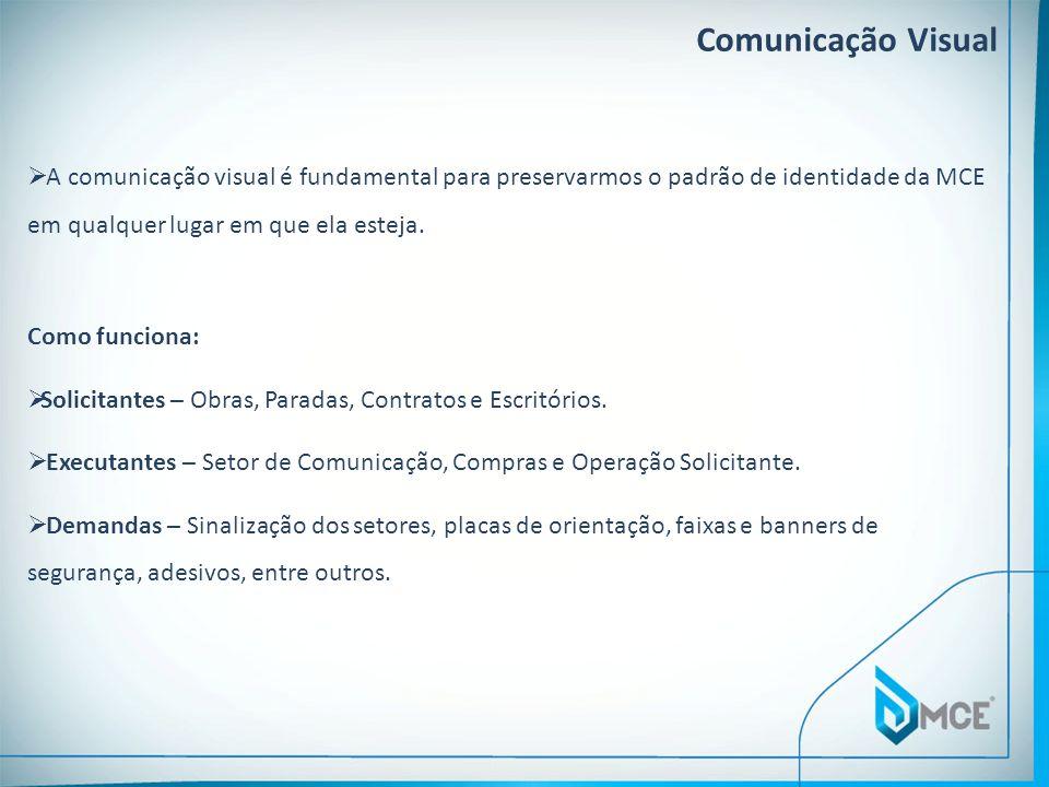 Comunicação Visual A comunicação visual é fundamental para preservarmos o padrão de identidade da MCE em qualquer lugar em que ela esteja.