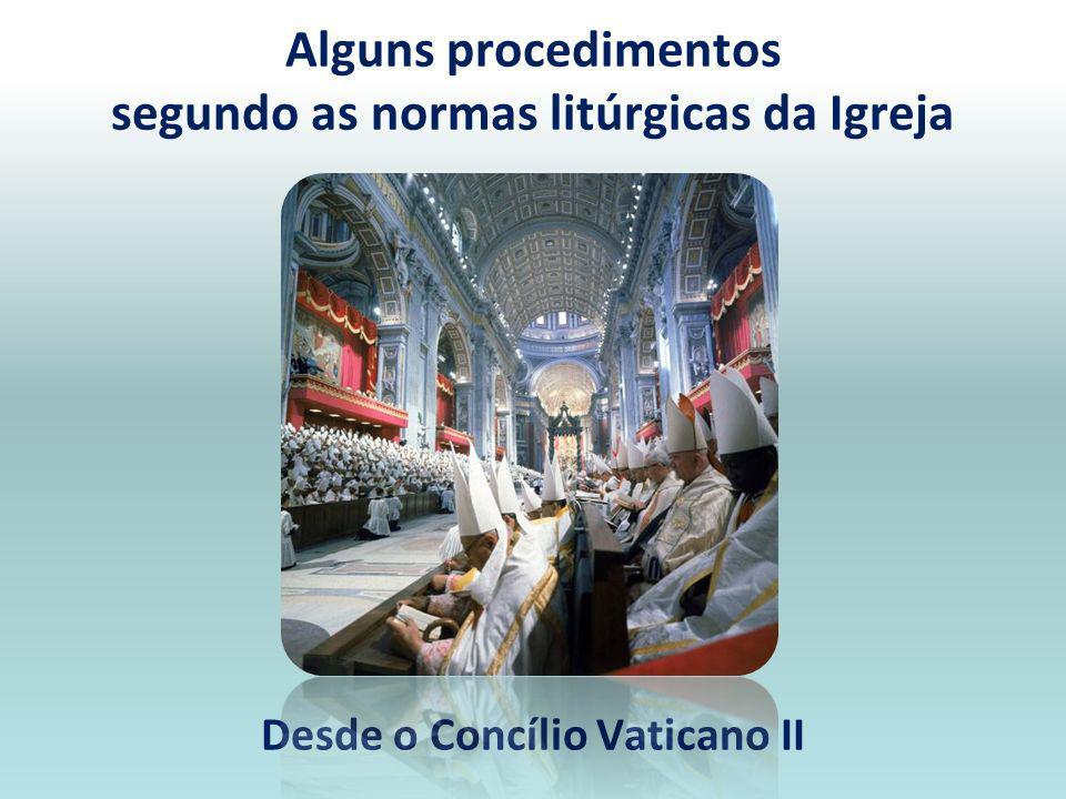 segundo as normas litúrgicas da Igreja Desde o Concílio Vaticano II