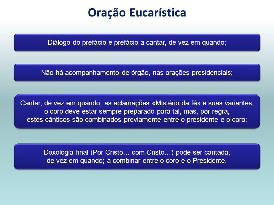 Oração Eucarística Diálogo do prefácio e prefácio a cantar, de vez em quando; Não há acompanhamento de órgão, nas orações presidenciais;