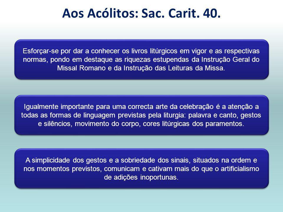 Aos Acólitos: Sac. Carit. 40.